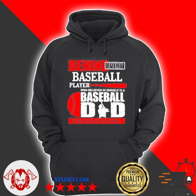 Behind every baseball player who believed in himself is a baseball dad who believed first s hoodie