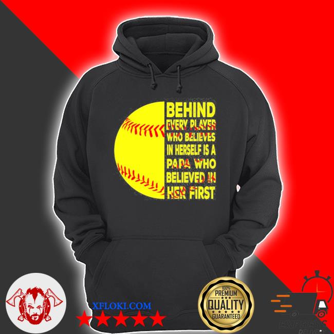 Behind every player is papa happy fathers day softball lover s hoodie