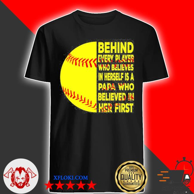 Behind every player is papa happy fathers day softball lover shirt