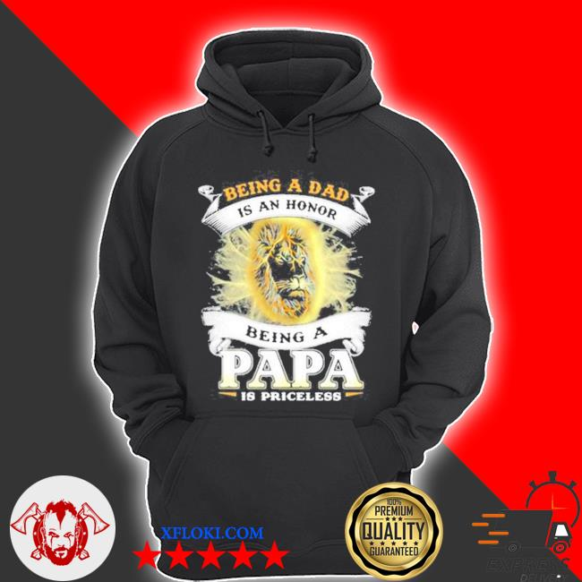 Being a dad is an an honor a papa is priceless lion s hoodie