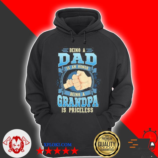 Being a dad is an honor being a grandpa is priceless s hoodie