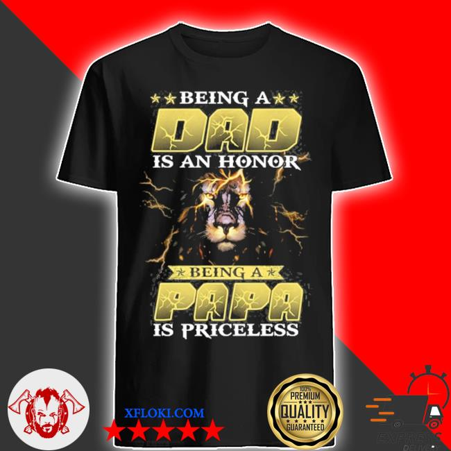 Being a dad is an honor being a papa is priceless lion thunderstorms shirt