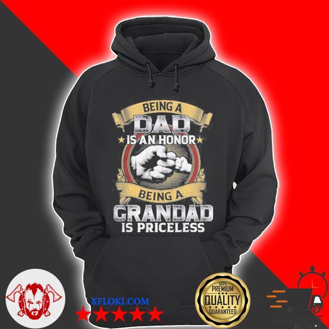 Being dad is an honor being grandad is priceless accessory s hoodie