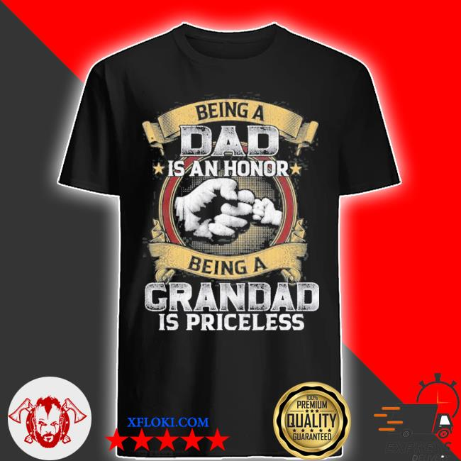 Being dad is an honor being grandad is priceless accessory shirt