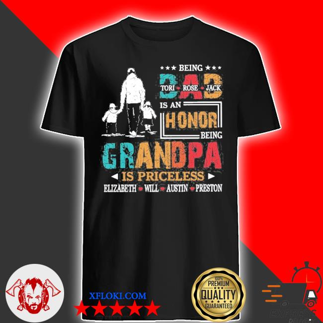 Being dad is an honor being grandpa is priceless father's day vintage shirt