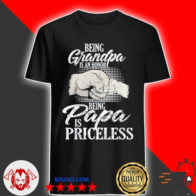 Being grandpa is an honor being papa is priceless father's day classic shirt