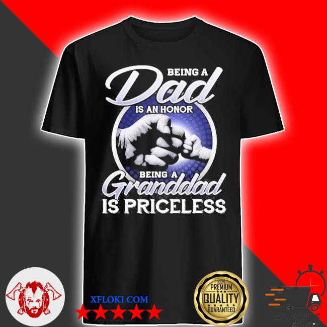 Being is a dad an honor being a granddad is priceless shirt