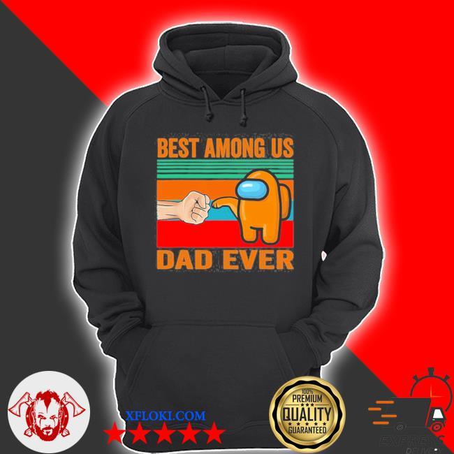 Best a.m.o.n.g us dad ever father's day a.m.o.n.g us s hoodie