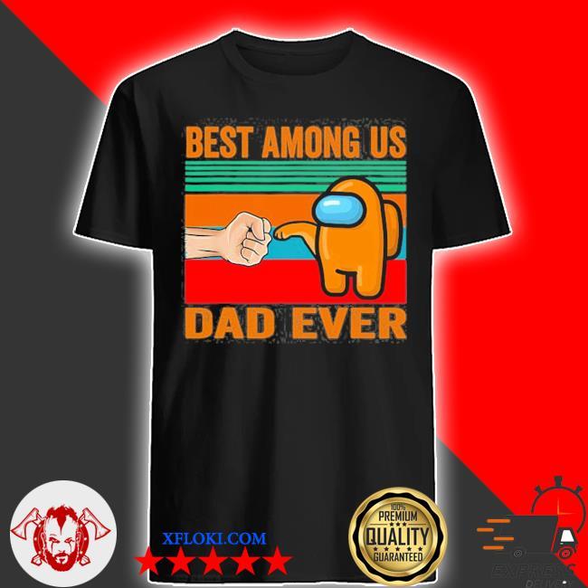 Best a.m.o.n.g us dad ever father's day a.m.o.n.g us shirt