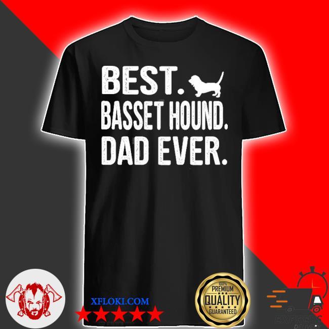 Best basset hound dad ever shirt