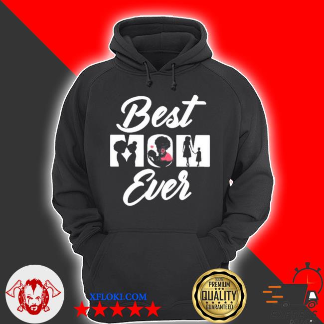 Best mom ever forever s hoodie