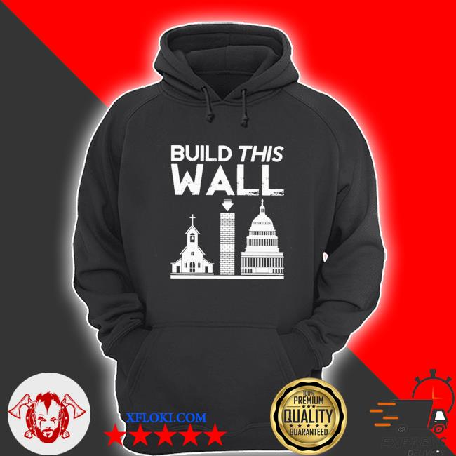 Build this wall separation of church and state s hoodie