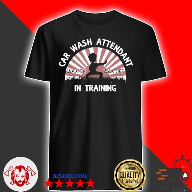 Car wash attendant in training wax on wax off karate 2021 shirt