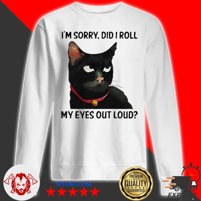 Cat I'm sorry did I roll my eyes out loud new 2021 s sweatshirt
