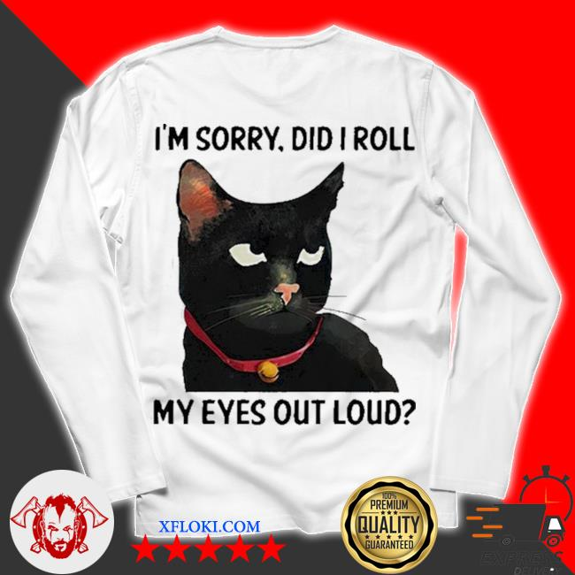 Cat I'm sorry did I roll my eyes out loud new 2021 s unisex longsleeve