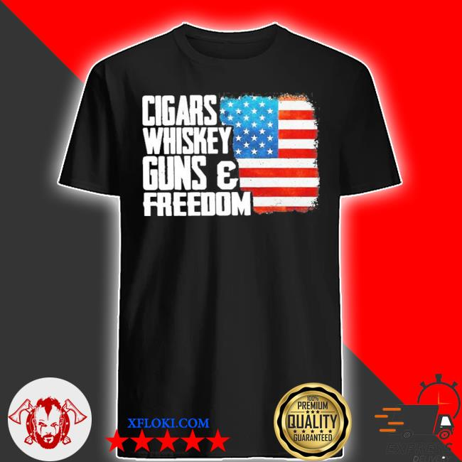 Cigars whiskey gun and freedom flag American shirt
