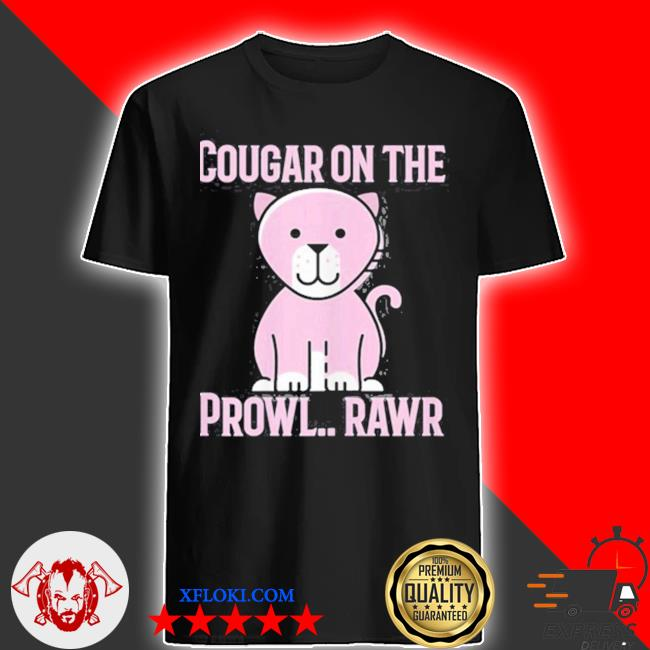 Cougar on the prowl rawr shirt