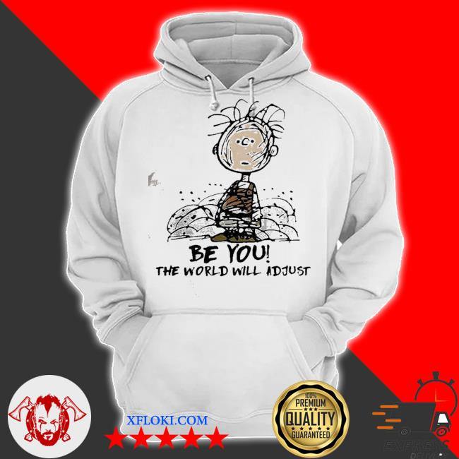 Cute Charlie brown be you the world will adjust s hoodie