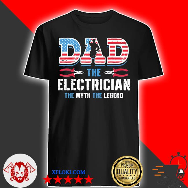 Dad the electrician the myth the legend fathers day classic shirt