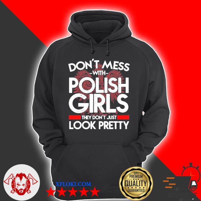 Don 't mess with polish girls pretty Poland dyngus tag s hoodie