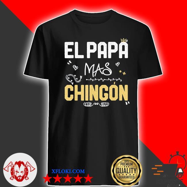 El papa mas chingon spanish dad cool birthday classic shirt