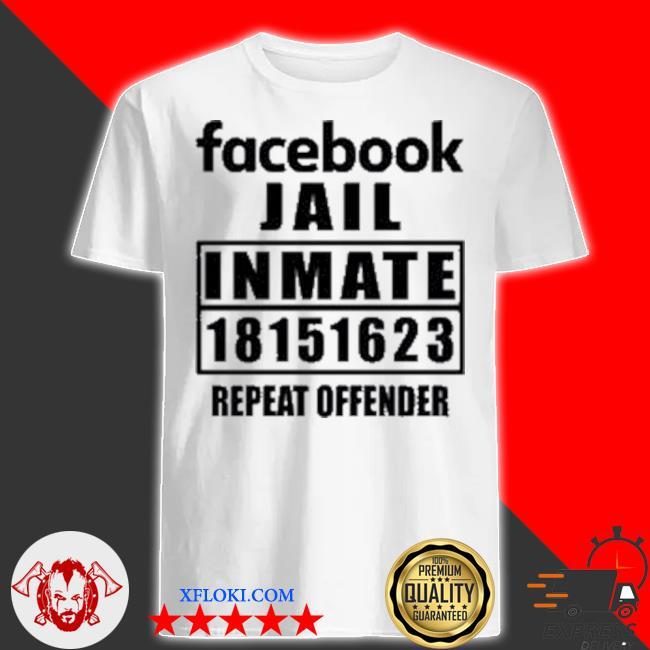 Facebook jail inmate 18151623 repeat offender shirt