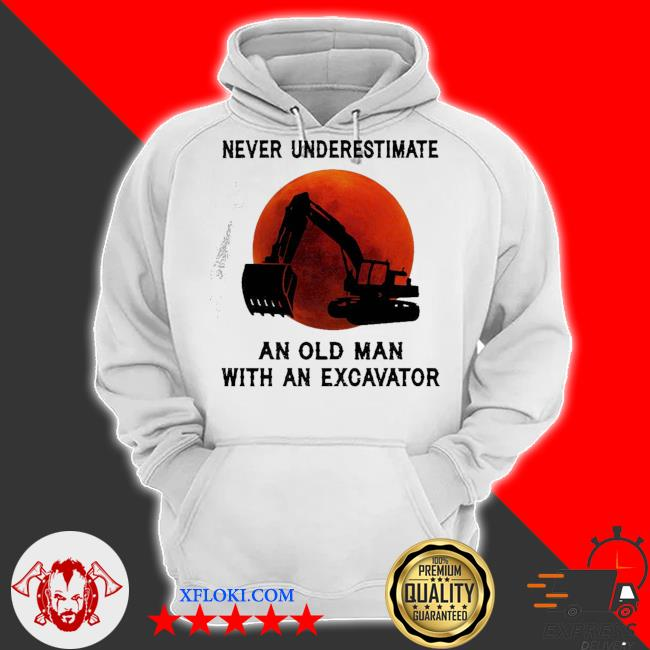 Funny never underestimate an old man with an excavator s hoodie