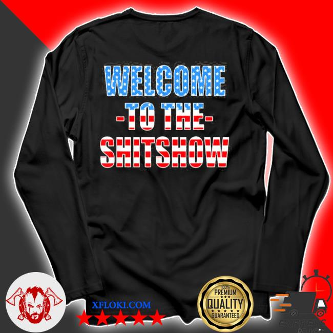Funny welcome to the shitshow usa flag us show design new 2021 s longsleeve