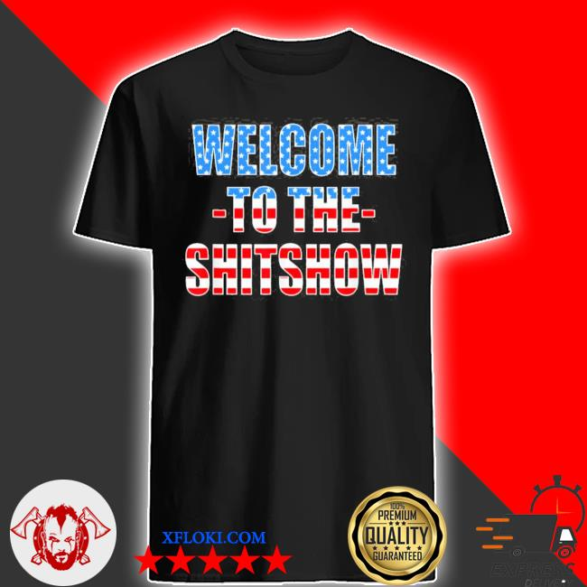 Funny welcome to the shitshow usa flag us show design new 2021 shirt