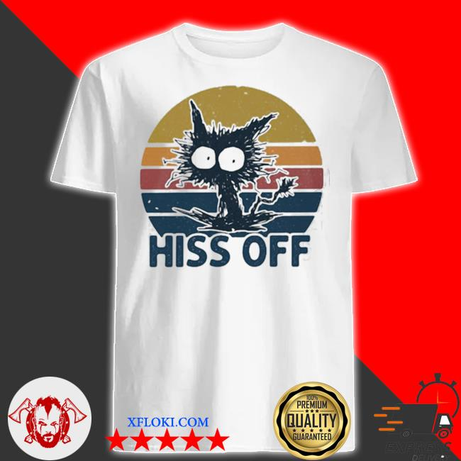 Hiss off cat vintage new 2021 shirt