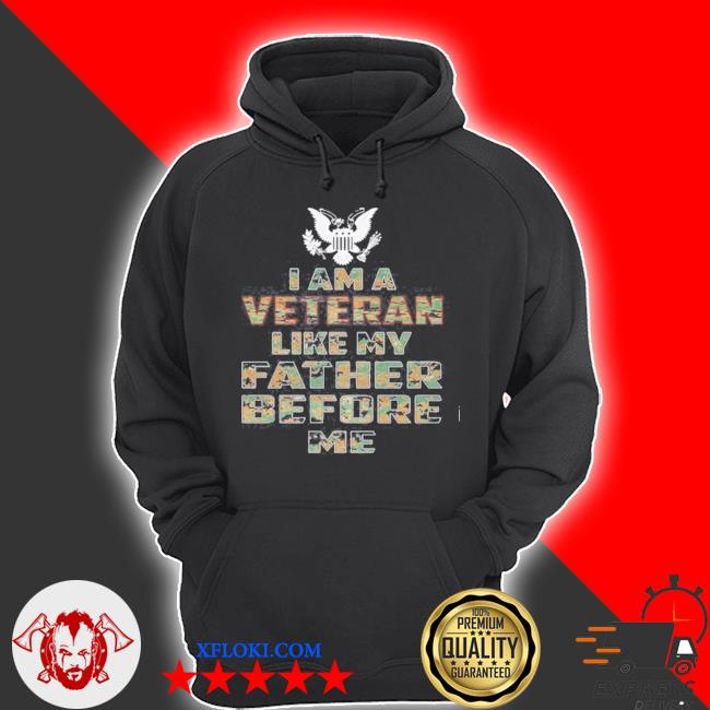 I am a veteran like my father before me s hoodie