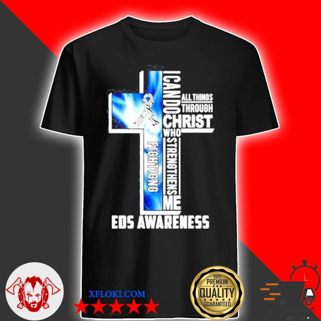 I can do christ who strengthens me all things through eds awareness fighting cross shirt