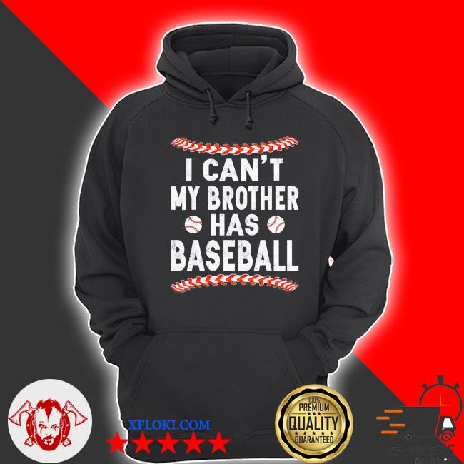 I can't my brother has baseball classic s hoodie