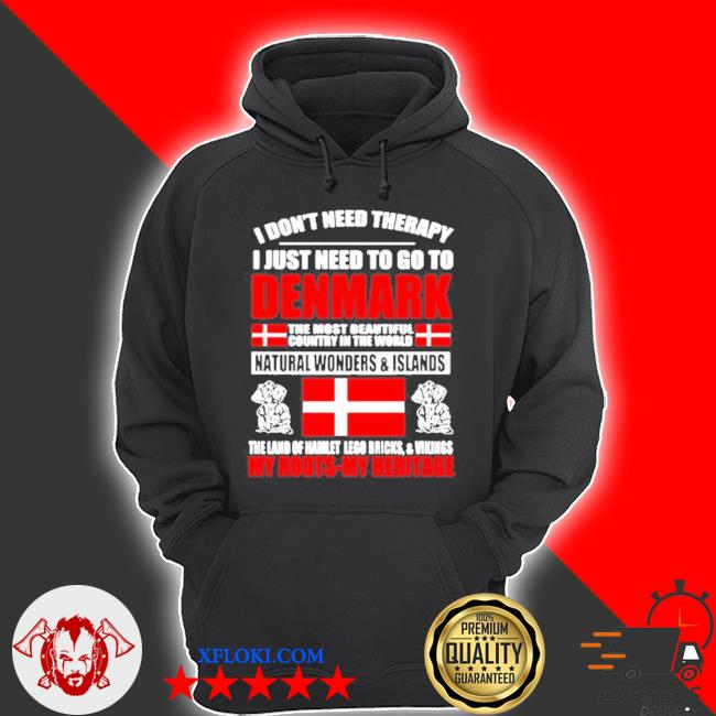 I don't need therapy I just need to go to Denmark the most beautiful country in the world flag s hoodie