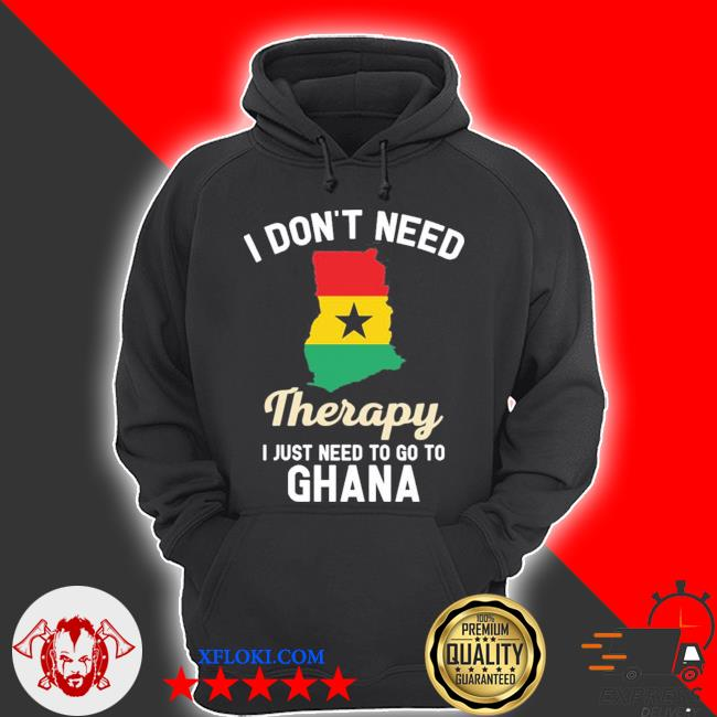 I don't need therapy I just need to go to Ghana s hoodie