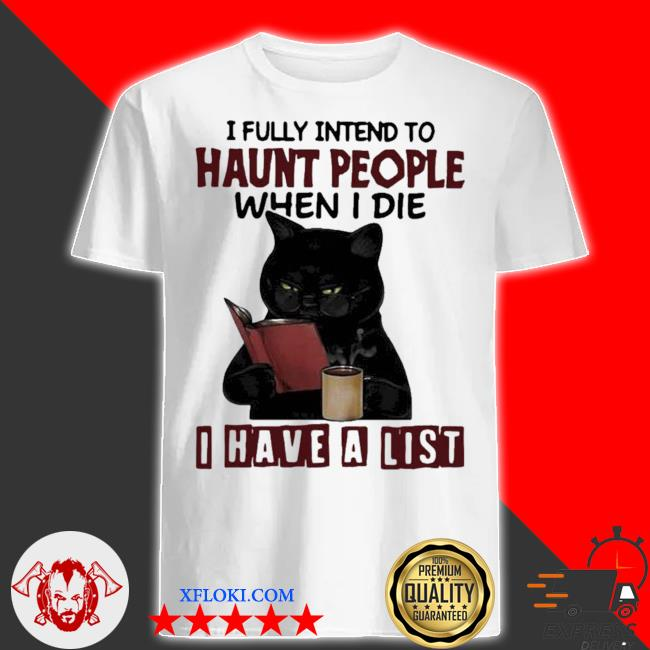 I fully intend to haunt people when I die I have a list black cat new 2021 shirt