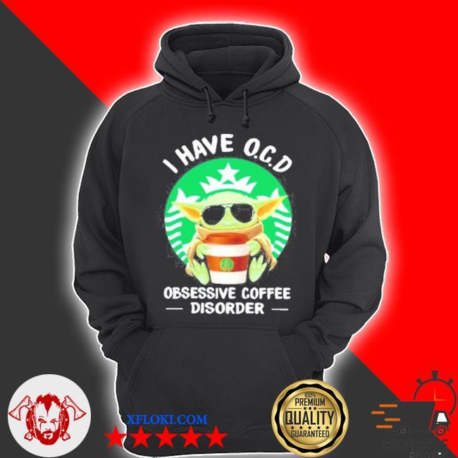 I have OCD obsessive coffee disorder Yoda s hoodie