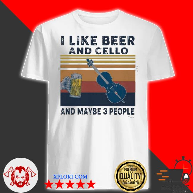 I like beer and cello and maybe 3 people 2021 vintage shirt