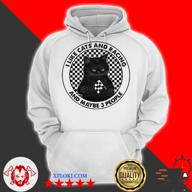 I like cats and racing and maybe 3 people s hoodie