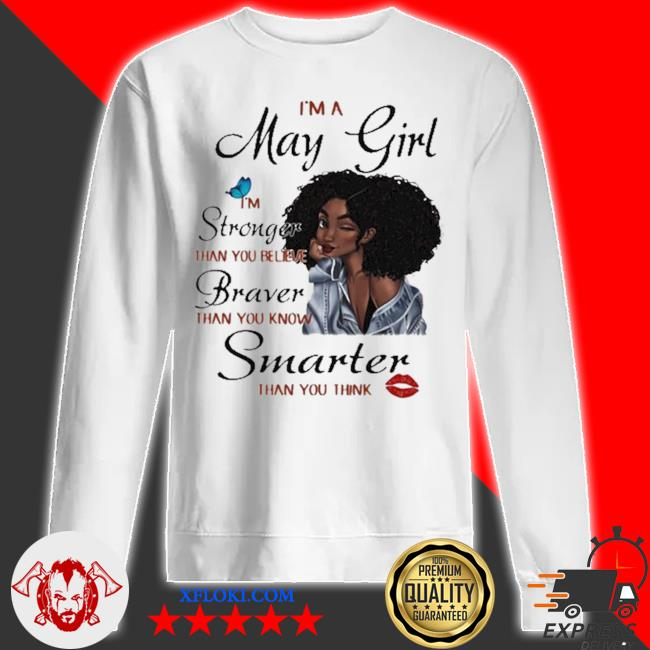 I'm a may girl I'm stronger than you believe braver than you know smarter new 2021 than you think s sweatshirt