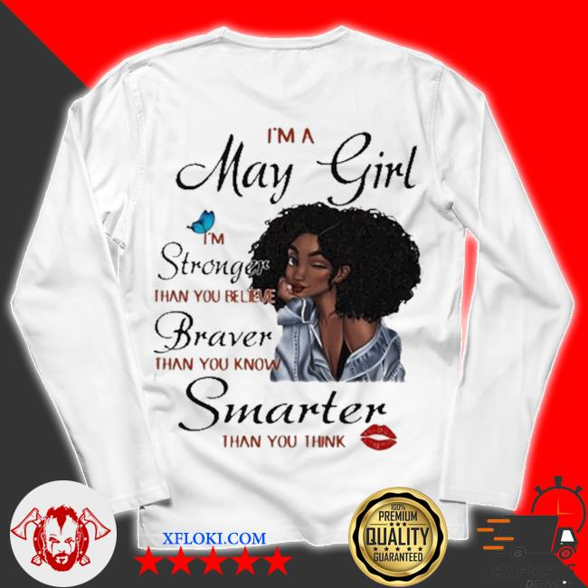 I'm a may girl I'm stronger than you believe braver than you know smarter new 2021 than you think s unisex longsleeve