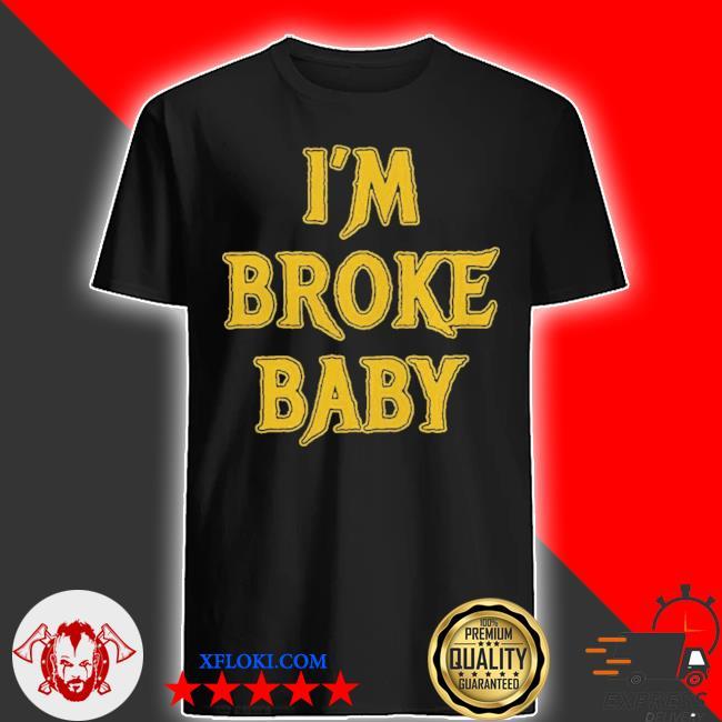 I'm broke baby shirt