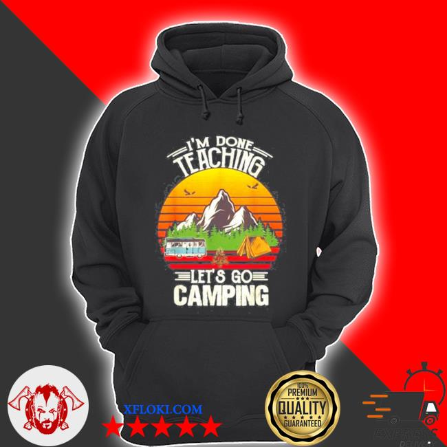 I'm done teaching let's go camping camping lover mountain vintage s hoodie