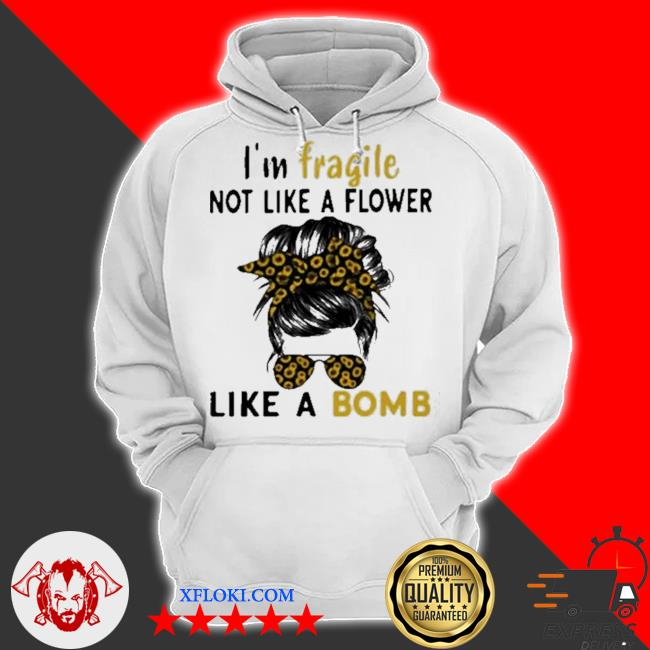 I'm fragile like a bomb sunflower s hoodie