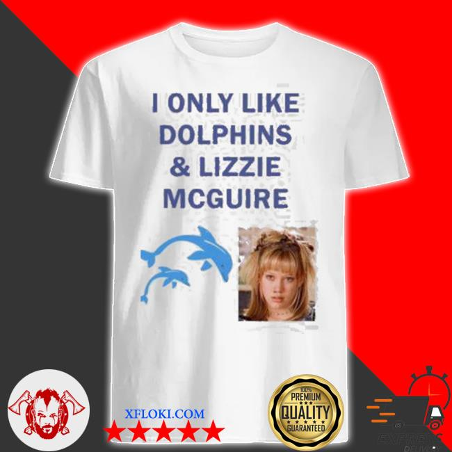 I only like dolphins and lizzie mcguire shirt