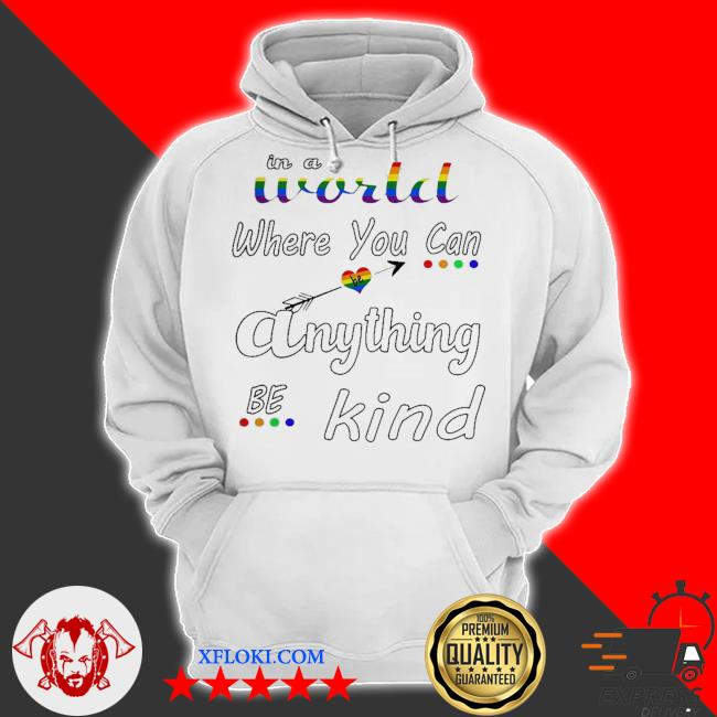 In a world where you can be anything be kind LGBT s hoodie