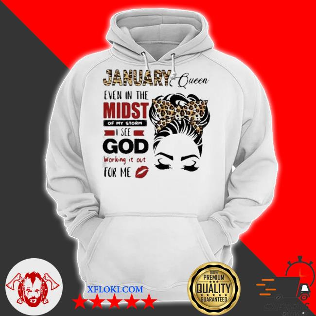 January queen even in the midst of my storm I see god working it out for me lepoard s hoodie
