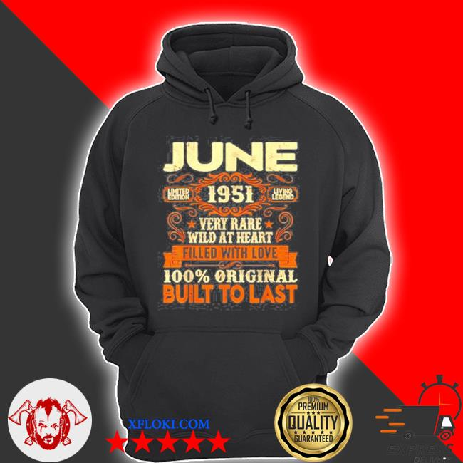 June 1951very rare wild at heart filled with love built to last 70th birthday decorations s hoodie