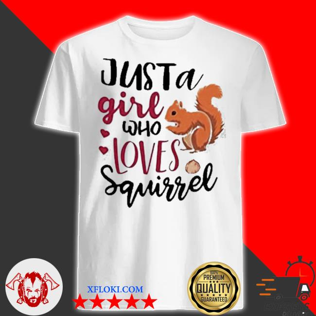 Just a girl who loves squirrel shirt