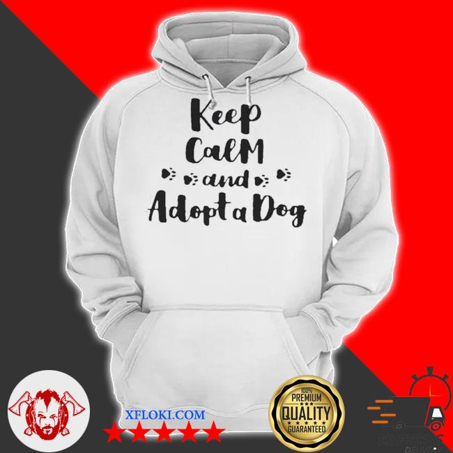 Keep calm and adopt a dog s hoodie